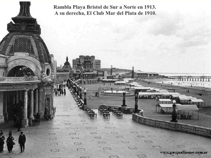 Rambla Playa Bristol de Sur a Norte en 1913.  A su derecha, El Club Mar del Plata de 1910.