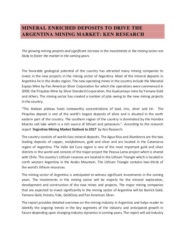 MINERAL ENRICHED DEPOSITS TO DRIVE THE ARGENTINA MINING MARKET: KEN RESEARCH The growing mining projects and significant i...