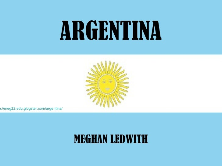 ARGENTINA MEGHAN LEDWITH http://meg22.edu.glogster.com/argentina/