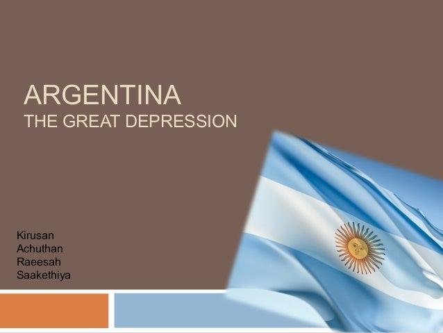 ARGENTINA THE GREAT DEPRESSION Kirusan Achuthan Raeesah Saakethiya