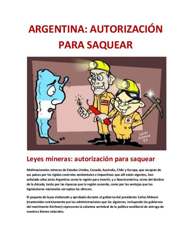 ARGENTINA: AUTORIZACIÓN PARA SAQUEAR  Leyes mineras: autorización para saquear Multinacionales mineras de Estados Unidos, ...