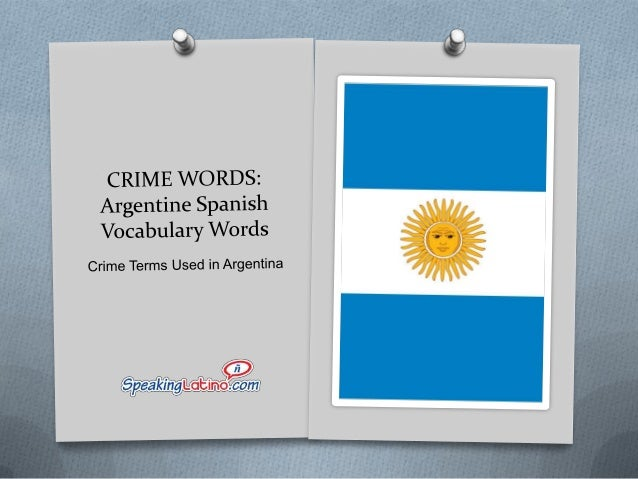 afanar to steal, rob or swindle  Argentine Spanish Vocabulary: Crime Terms
