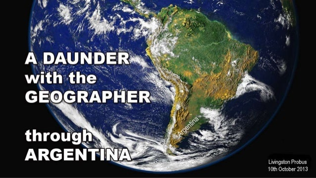 Argentina - A daunder with the geographer