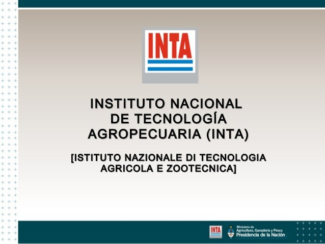 INSTITUTO NACIONAL DE TECNOLOGÍA AGROPECUARIA (INTA) [ISTITUTO NAZIONALE DI TECNOLOGIA AGRICOLA E ZOOTECNICA]