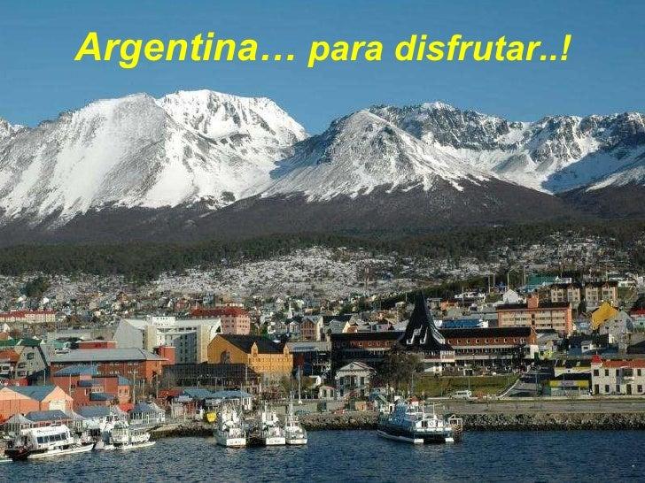 Argentina…  para disfrutar..!