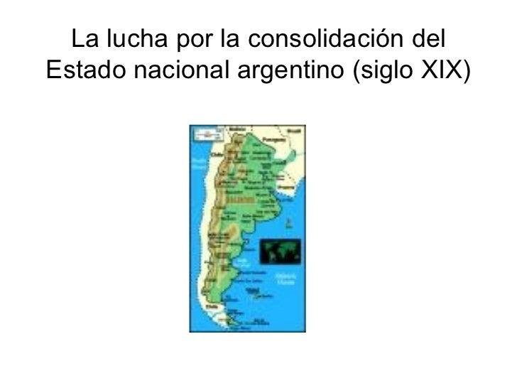 La lucha por la consolidaci ó n del Estado nacional argentino  (siglo XIX)