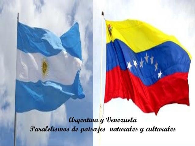 Argentina y VenezuelaParalelismos de paisajes naturales y culturales