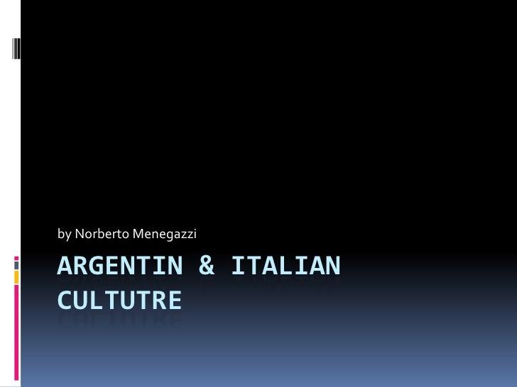 Argentin & Italiancultutre<br />by Norberto Menegazzi<br />