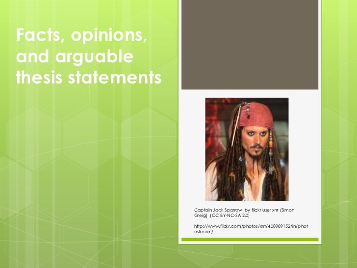 Facts, opinions, and arguable thesis statements<br />Captain Jack Sparrow  by flickr user xrrr (Simon Greig)  (CC BY-NC-SA...