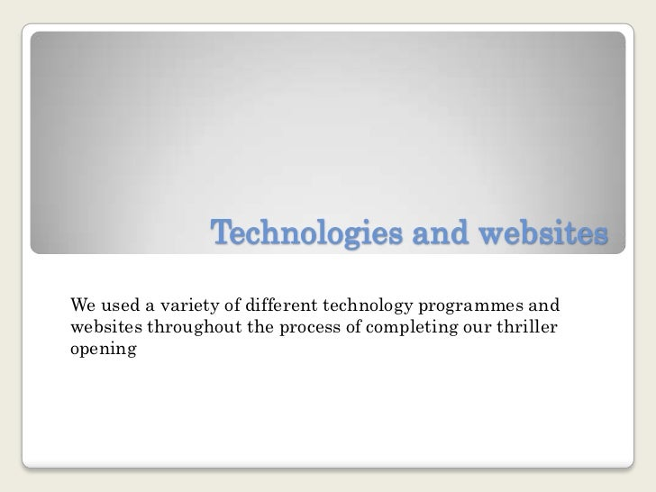 Technologies and websites <br />We used a variety of different technology programmes and websites throughout the process o...