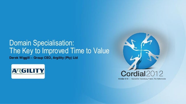 Domain Specialisation:The Key to Improved Time to ValueDerek Wiggill – Group CEO, Argility (Pty) Ltd                      ...