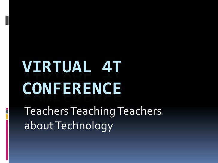 VIRTUAL 4TCONFERENCETeachers Teaching Teachersabout Technology