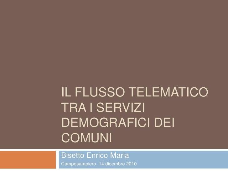 IL FLUSSO TELEMATICOTRA I SERVIZIDEMOGRAFICI DEICOMUNIBisetto Enrico MariaCamposampiero, 14 dicembre 2010