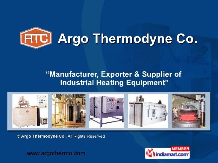 "<ul><ul><li>"" Manufacturer, Exporter & Supplier of  Industrial Heating Equipment"" </li></ul></ul>Argo Thermodyne Co."