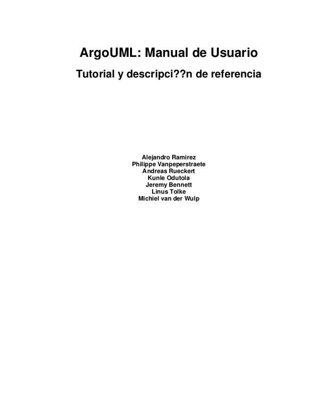 ArgoUML: Manual de Usuario Tutorial y descripci??n de referencia Alejandro Ramirez Philippe Vanpeperstraete Andreas Ruecke...