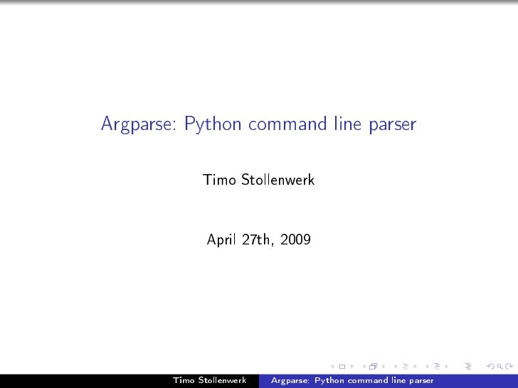 Argparse: Python command line parser                 Timo Stollenwerk                  April 27th, 2009             Timo S...