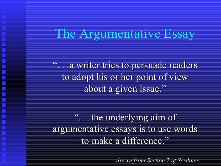 "The Argumentative Essay"". . .a writer tries to persuade readers   to adopt his or her point of view         about a given ..."