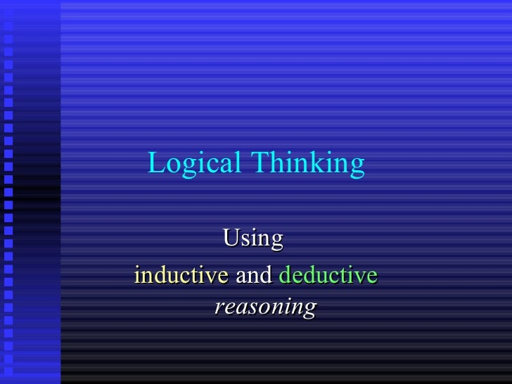 inductive reasoning essay Induction and deduction are opposite forms of reasoning deduction is a type of formal logic in which you can arrive at a conclusion based on the truth of generalization.