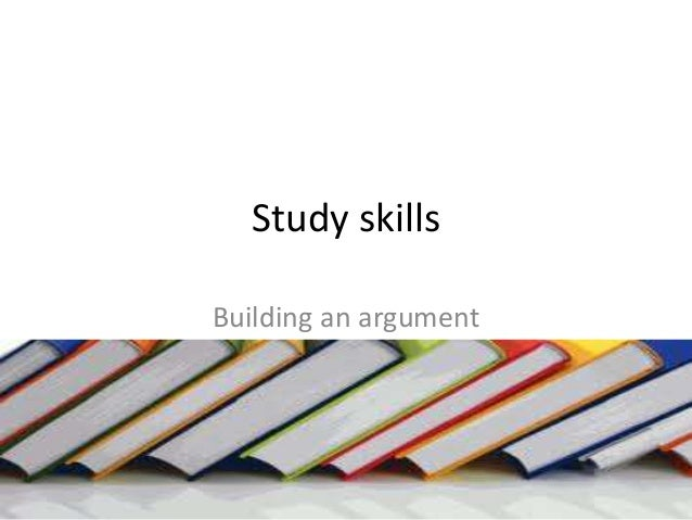 Study skills Building an argument