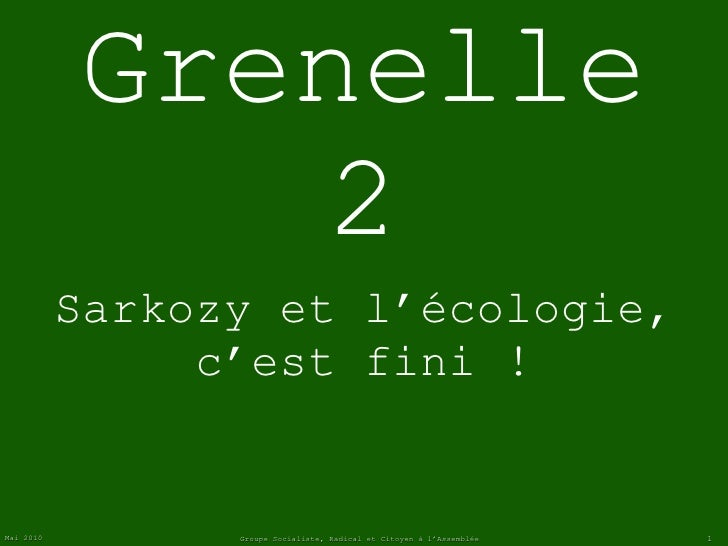 Grenelle 2 <ul><li>Sarkozy et l'écologie,  </li></ul><ul><li>c'est fini ! </li></ul>Groupe Socialiste, Radical et Citoyen ...