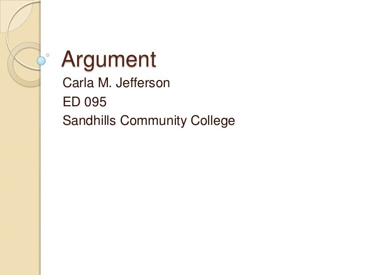 Argument<br />Carla M. Jefferson<br />ED 095<br />Sandhills Community College<br />