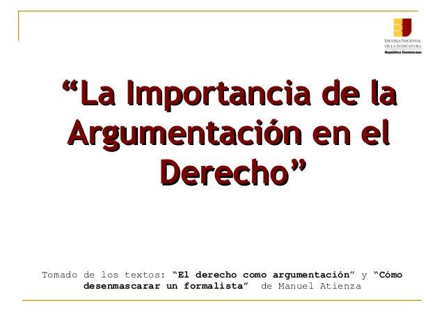 """""""""""La Importancia de laLa Importancia de la Argumentación en elArgumentación en el Derecho""""Derecho"""" Tomado de los textos: """"..."""