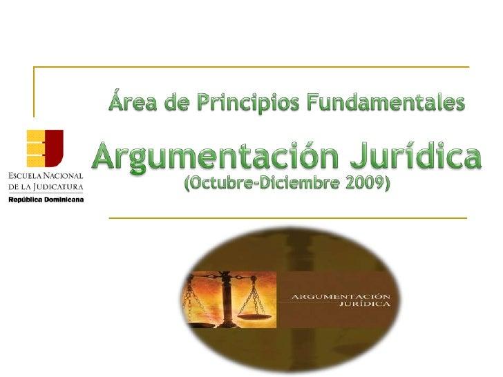 Área de PrincipiosFundamentales<br />ArgumentaciónJurídica<br />(Octubre-Diciembre 2009)<br />