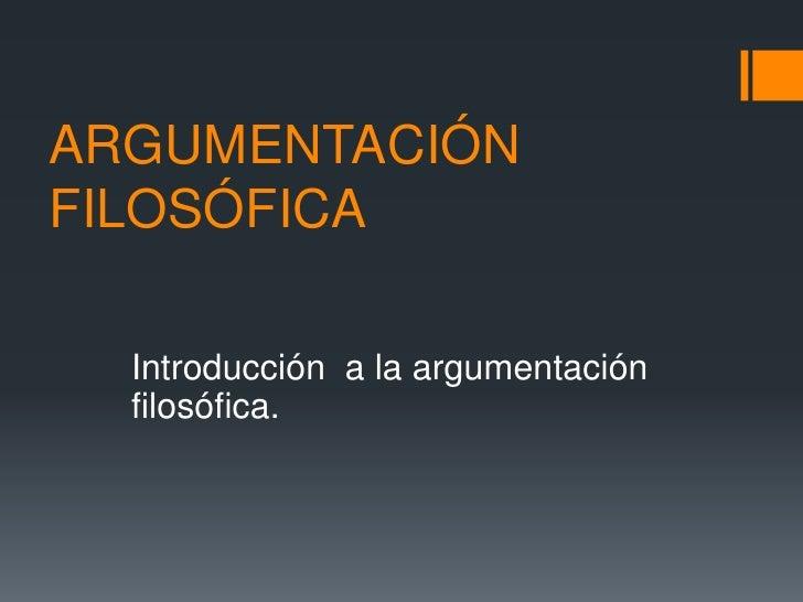 ARGUMENTACIÓN FILOSÓFICA<br />Introducción a la argumentación filosófica.<br />