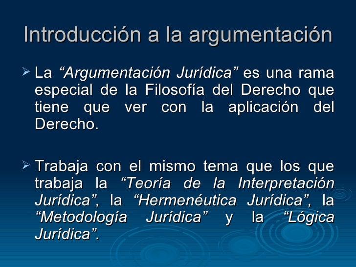 """Introducción a la argumentación <ul><li>La  """"Argumentación Jurídica""""  es una rama especial de la Filosofía del Derecho que..."""