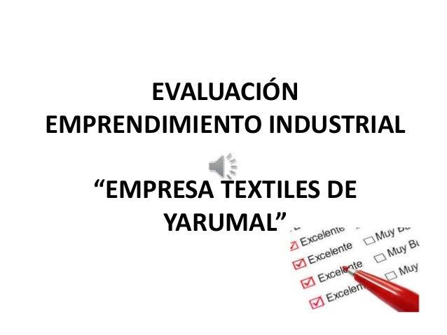 """EVALUACIÓN EMPRENDIMIENTO INDUSTRIAL """"EMPRESA TEXTILES DE YARUMAL"""""""