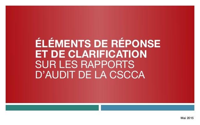 ÉlÉments de RÉponse et de clarification sur leS rapportS d'audit de la CSCCA Mai 2015