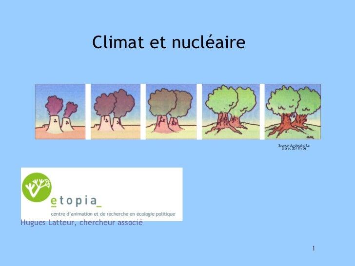 Climat et nucléaire  Hugues Latteur, chercheur associé Source du dessin: La Libre, 20/11/06