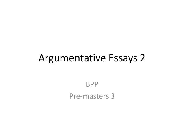 Argumentative Essays 2BPPPre-masters 3