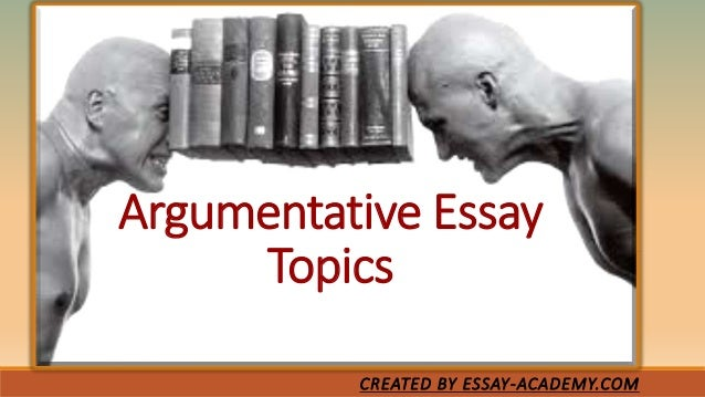 debatable argumentative essay topics