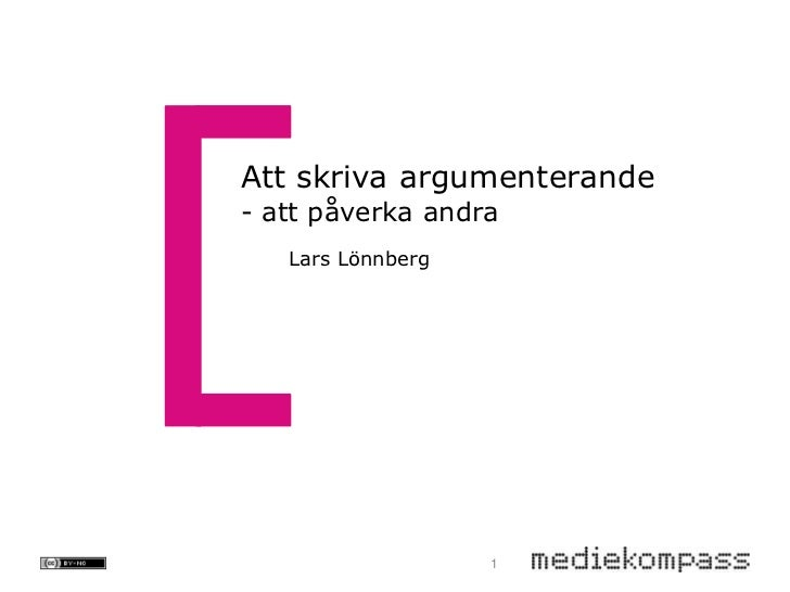 Att skriva argumenterande- att påverka andra   Lars Lönnberg                   1