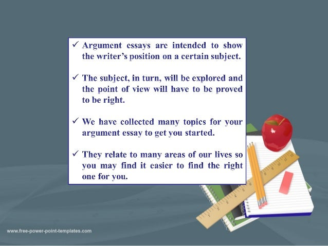 argument essay topics Topic suggestions for argumentative research paper: (this one has a large collection of links to other college and university argument topics websites.