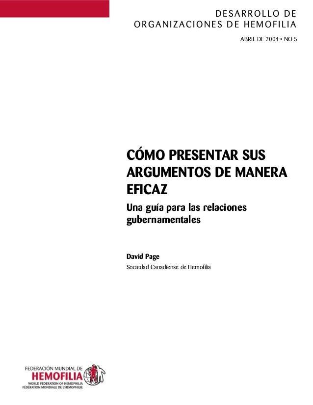 DESARROLLO DE  ORGANIZACIONES DE HEMOFILIA                                   ABRIL DE 2004 • NO 5CÓMO PRESENTAR SUSARGUMEN...