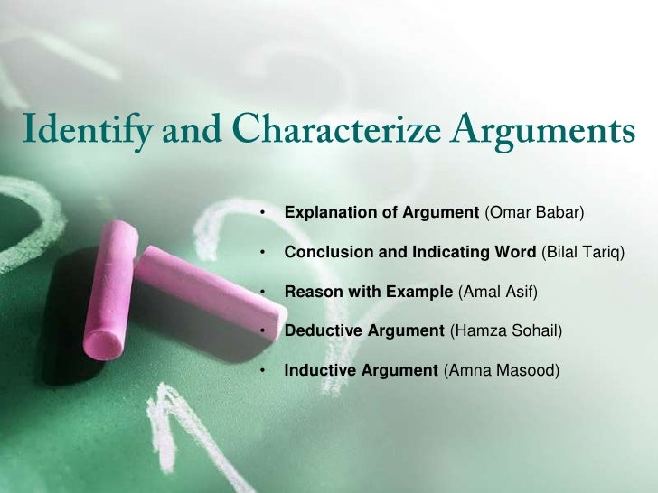 Identify and Characterize Arguments<br /><ul><li>Explanation of Argument (Omar Babar)