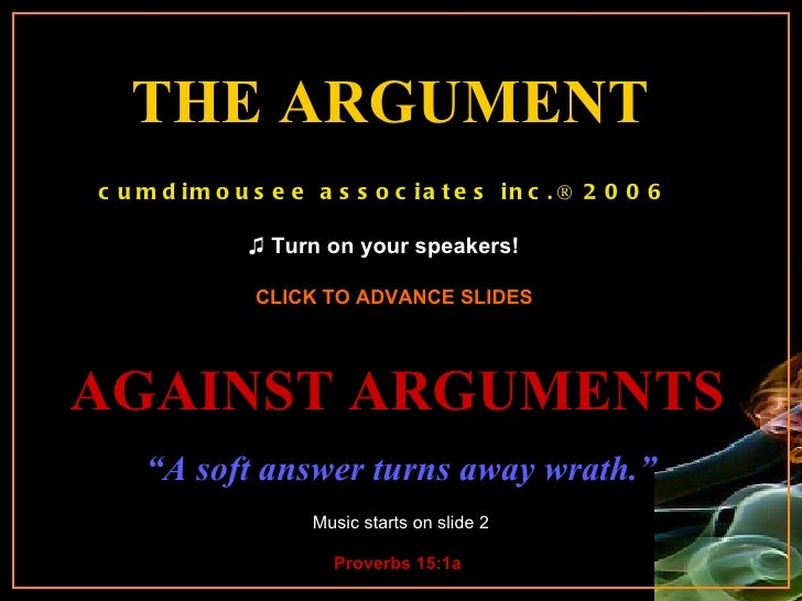 """THE ARGUMENT   Music starts on slide 2 CLICK TO ADVANCE SLIDES ♫  Turn on your speakers! """" A soft answer turns away wrath...."""