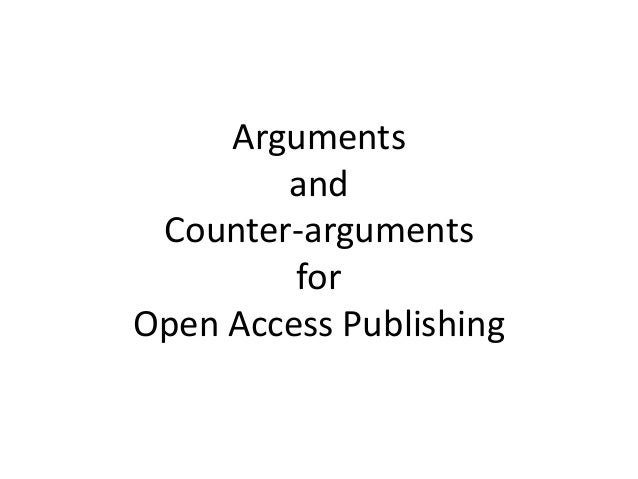 Arguments        and Counter-arguments         forOpen Access Publishing