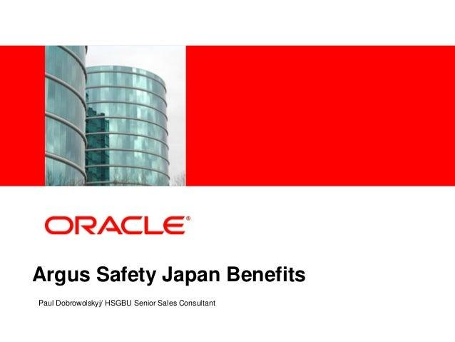 <Insert Picture Here>Argus Safety Japan BenefitsPaul Dobrowolskyj/ HSGBU Senior Sales Consultant