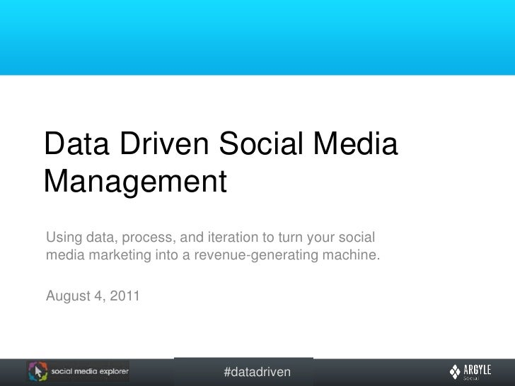 Data Driven Social Media Management<br />Using data, process, and iteration to turn your social media marketing into a rev...