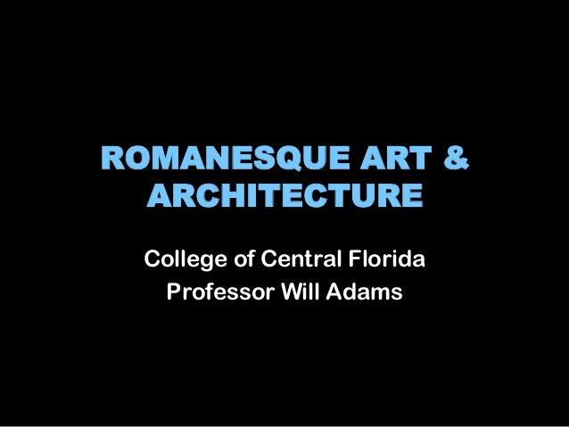 ROMANESQUE ART & ARCHITECTURE College of Central Florida Professor Will Adams