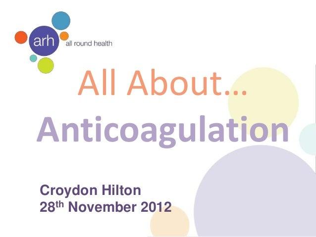 All About…AnticoagulationCroydon Hilton28th November 2012