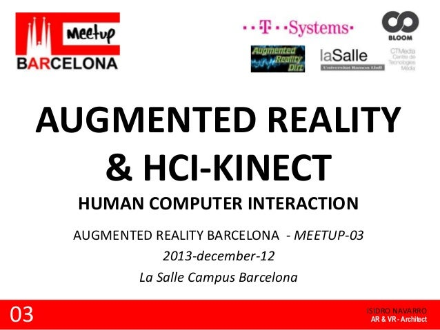 AUGMENTED REALITY & HCI-KINECT HUMAN COMPUTER INTERACTION AUGMENTED REALITY BARCELONA - MEETUP-03 2013-december-12 La Sall...