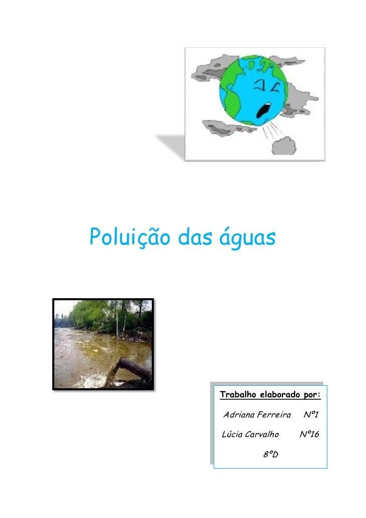 Poluição das águas                 Trabalho elaborado por:              Adriana Ferreira   Nº1              Lúcia Carvalho...