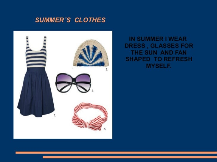 SUMMER´S CLOTHES                    IN SUMMER I WEAR                   DRESS , GLASSES FOR                     THE SUN AND...