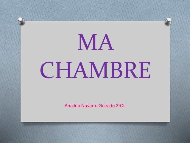 MA CHAMBRE Ariadna Navarro Guirado 2ºCL