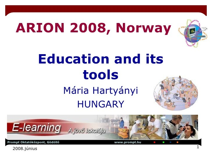 ARION 2008, Norway Education and its tools Mária Hartyányi HUNGARY