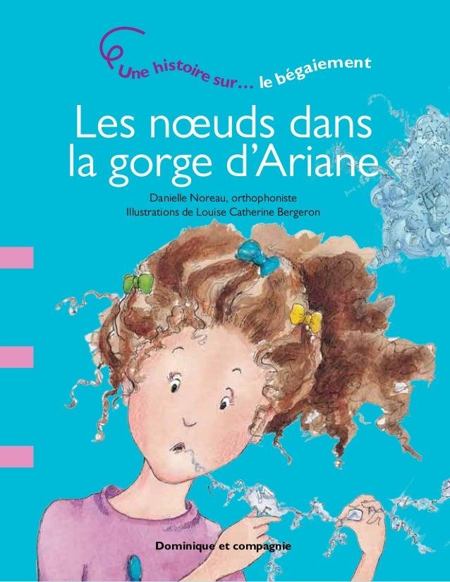 Les nœuds dans la gorge d'Ariane Danielle Noreau, orthophoniste Illustrations de Louise Catherine Bergeron Dominique et co...